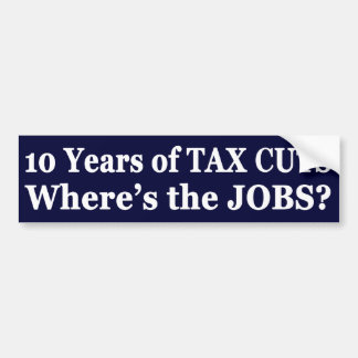 !0 Years of The Bush Tax Cuts for the Wealthy Bumper Stickers