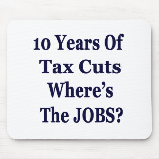 !0 Years of The Bush Tax Cuts for the Wealthy Mouse Pad