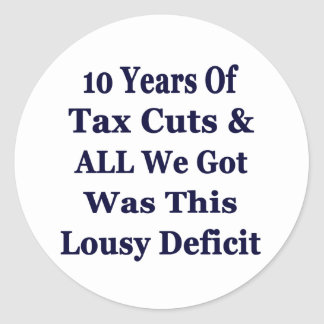 !0 Years of The Bush Tax Cuts for the Wealthy Round Sticker
