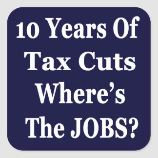 !0 Years of The Bush Tax Cuts for the Wealthy Square Sticker
