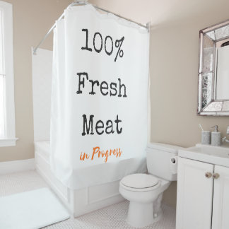 100% Fresh Meat in progress sarcastic saying Shower Curtain