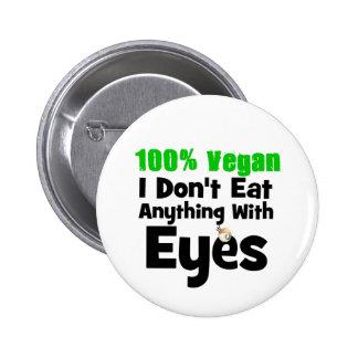 100 Percent Vegan I Don't Eat Anything With Eyes 6 Cm Round Badge