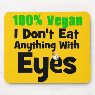 100 Percent Vegan I Don't Eat Anything With Eyes Mouse Pad
