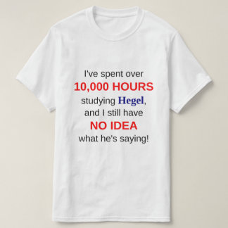 10,000 Hours Studying Hegel T-Shirt