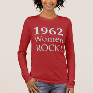 1962 Women Rock, 50th Birthday Long Sleeve T-Shirt