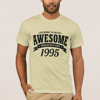 1995 - Born to be Awesome v02 T-Shirt