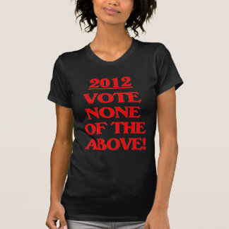 2012 - Vote None Of The Above! T-Shirt