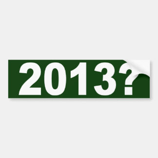 2013? BUMPER STICKER