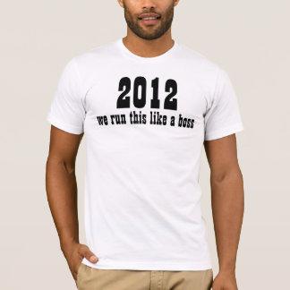 2013 we run this like a boss class T-Shirt