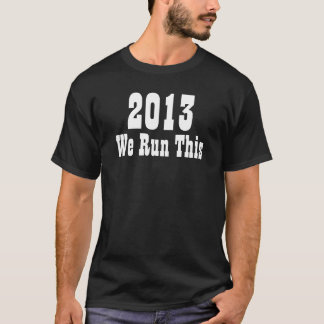 2013 We Run This Like A Boss Class T-Shirt