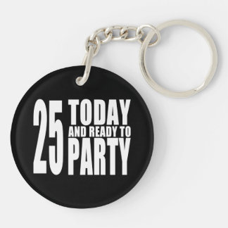 25th Birthdays Parties : 25 Today & Ready to Party Double-Sided Round Acrylic Key Ring