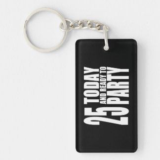 25th Birthdays Parties : 25 Today & Ready to Party Single-Sided Rectangular Acrylic Key Ring