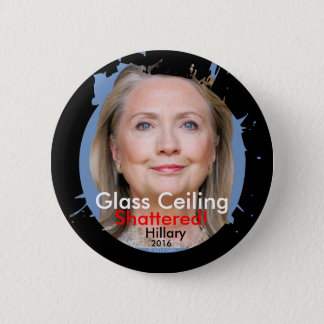"""2 1/4"""" Glass Ceiling Shattered! Hillary 2016 6 Cm Round Badge"""