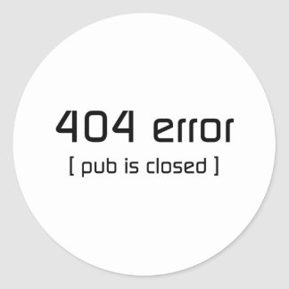 404 error - pub is closed classic round sticker