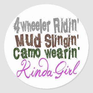 4 wheeler ridin mud slingin camo wearin kinda girl classic round sticker