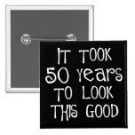 50th birthday, 50 years to look this good! buttons
