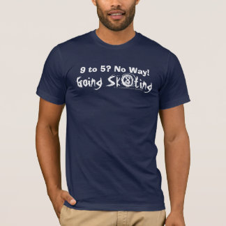 9 to 5? No Way! Going Sk8ting T-Shirt