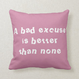 A bad excuse is better than none throw cushion