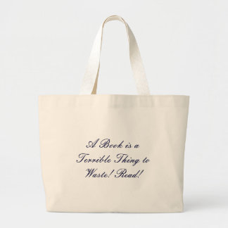 A Book is a Terrible Thing to Waste! Read! Large Tote Bag