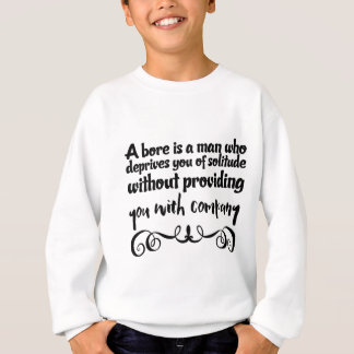A bore is a man who deprives you of solitude sweatshirt
