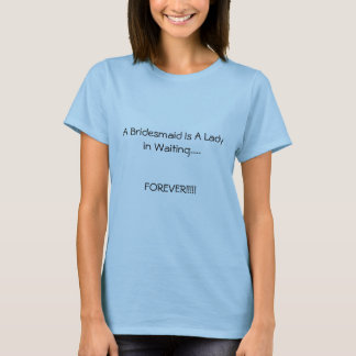 A Bridesmaid T-Shirt