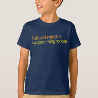 A closed mind is a good thing to lose T-Shirt