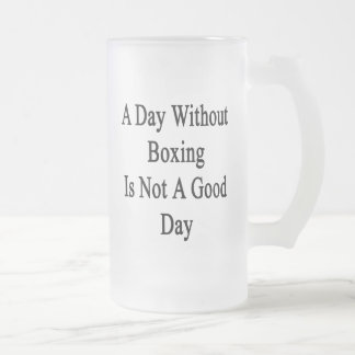 A Day Without Boxing Is Not A Good Day 16 Oz Frosted Glass Beer Mug