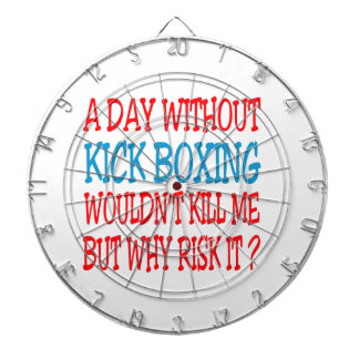A Day Without Kick Boxing Wouldn t Kill Me Dartboard