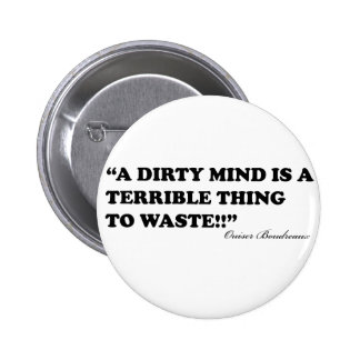 A Dirty Mind Is A Terrible Thing To Waste 6 Cm Round Badge