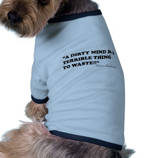 A Dirty Mind Is A Terrible Thing To Waste Dog Clothes