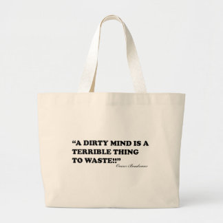A Dirty Mind Is A Terrible Thing To Waste Large Tote Bag
