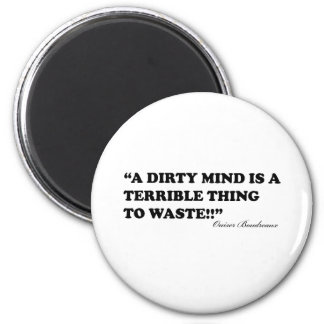 A Dirty Mind Is A Terrible Thing To Waste Fridge Magnet