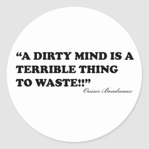 A Dirty Mind Is A Terrible Thing To Waste Round Sticker