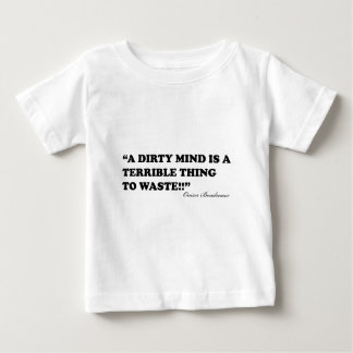 A Dirty Mind Is A Terrible Thing To Waste T Shirt