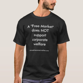"""A """"Free Market"""" does NOT support corporate welf... T-Shirt"""