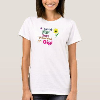 A Great Mom Gets Promoted To Gigi T-Shirt