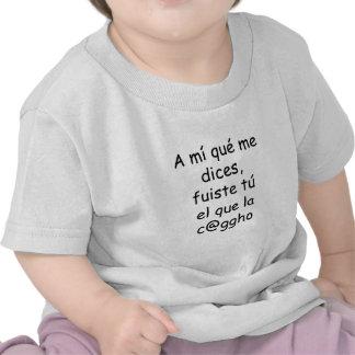 A Mi Que Me Dices Fuiste Tu El Que La Cago T Shirt