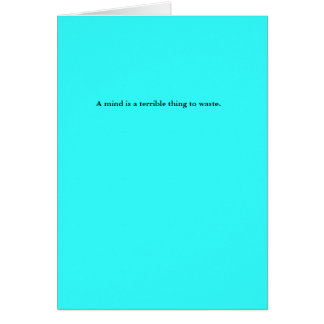 A mind is a terrible thing to waste. greeting card