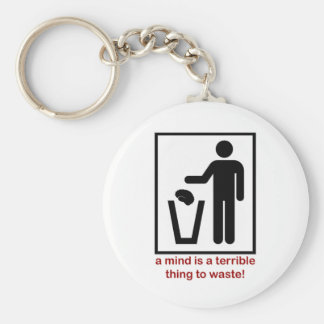 A mind is a terrible thing to waste! basic round button key ring