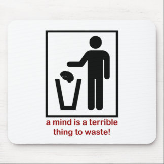 A mind is a terrible thing to waste! mouse pad