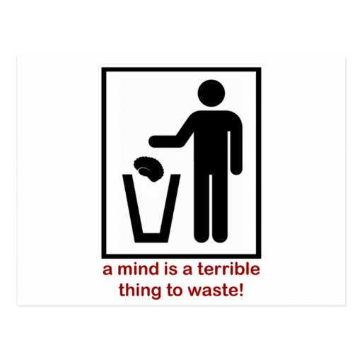 A mind is a terrible thing to waste! post card