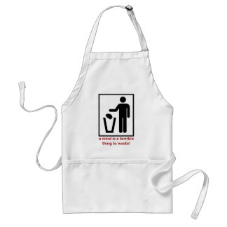 A mind is a terrible thing to waste! standard apron