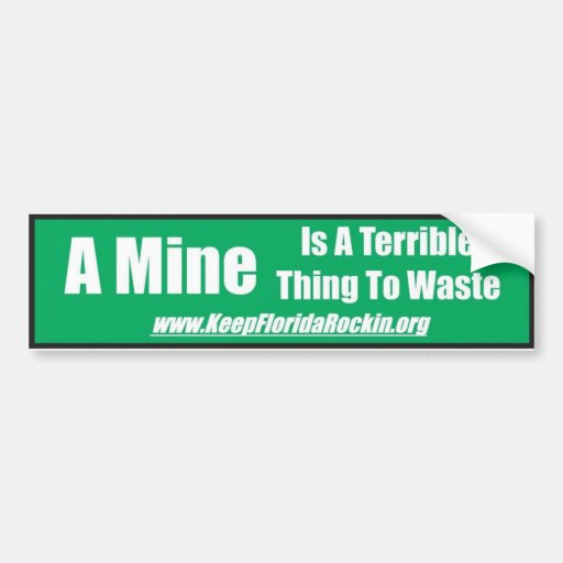 A Mine Is A Terrible Thing to Waste Bumper Sticker