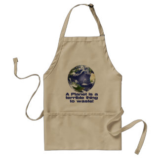 A Planet is a terrible thing to waste Adult Apron