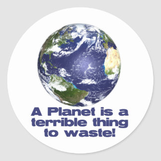 A Planet is a terrible thing to waste Classic Round Sticker