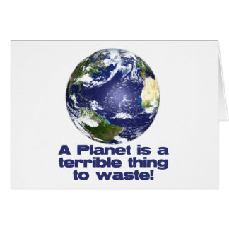 A Planet is a terrible thing to waste Greeting Card