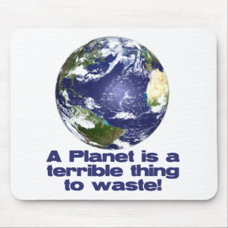 A Planet is a terrible thing to waste Mouse Pad