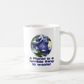A Planet is a terrible thing to waste Basic White Mug