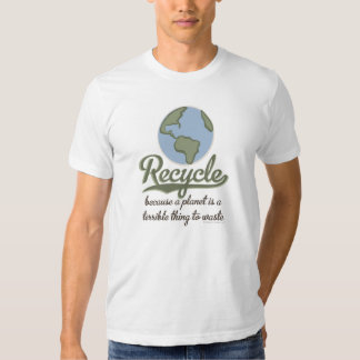 A Planet Is A Terrible Thing To Waste Recycle Tee