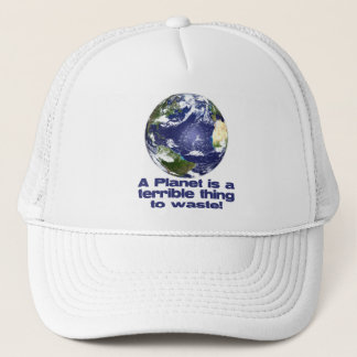 A Planet is a terrible thing to waste Trucker Hat